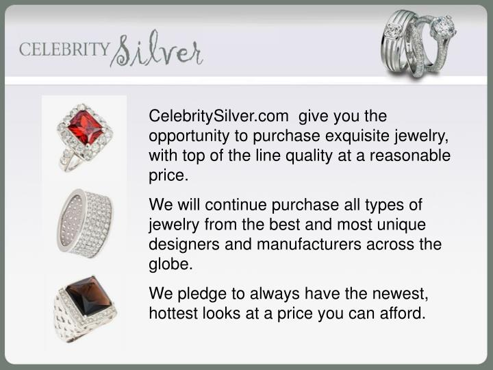 CelebritySilver.com  give you the opportunity to purchase exquisite jewelry, with top of the line qu...
