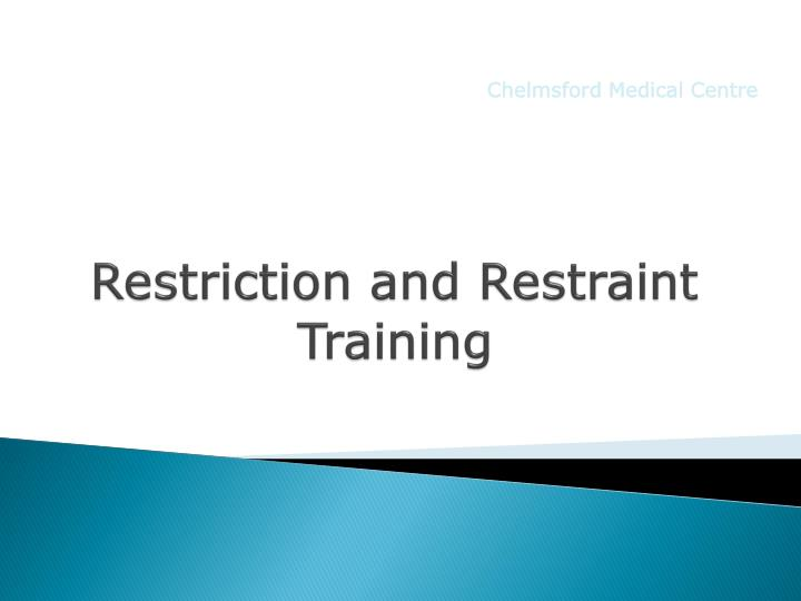 Restriction and restraint training