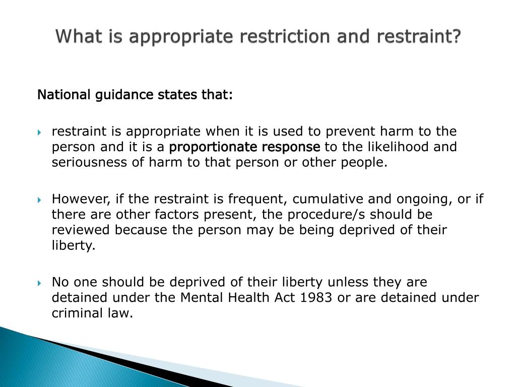 What is appropriate restriction and restraint?
