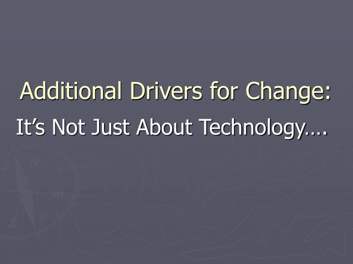 Additional Drivers for Change: