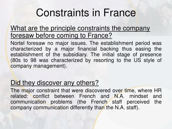 What are the principle constraints the company foresaw before coming to France?