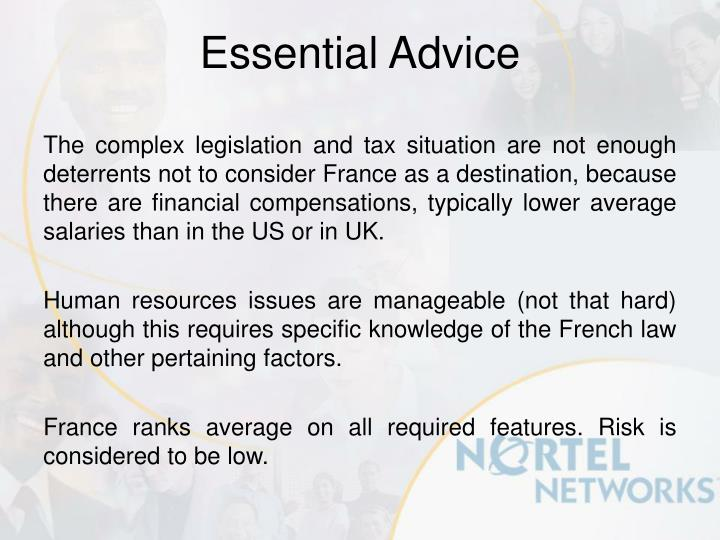 The complex legislation and tax situation are not enough deterrents not to consider France as a destination, because there are financial compensations, typically lower average salaries than in the US or in UK.