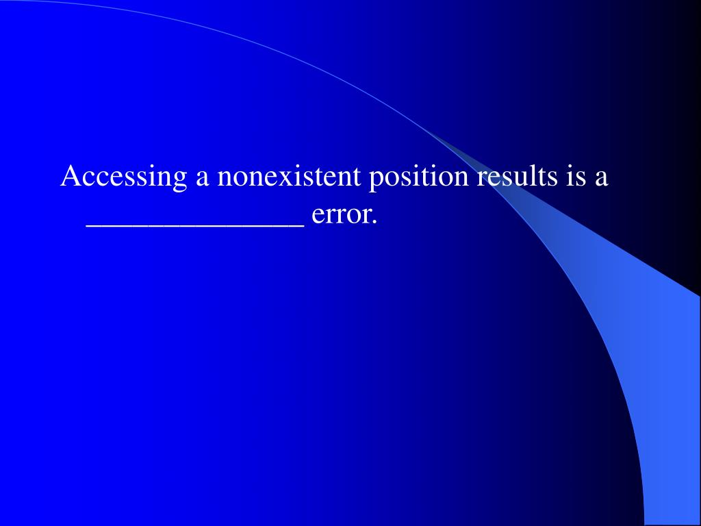 Accessing a nonexistent position results is a ______________ error.