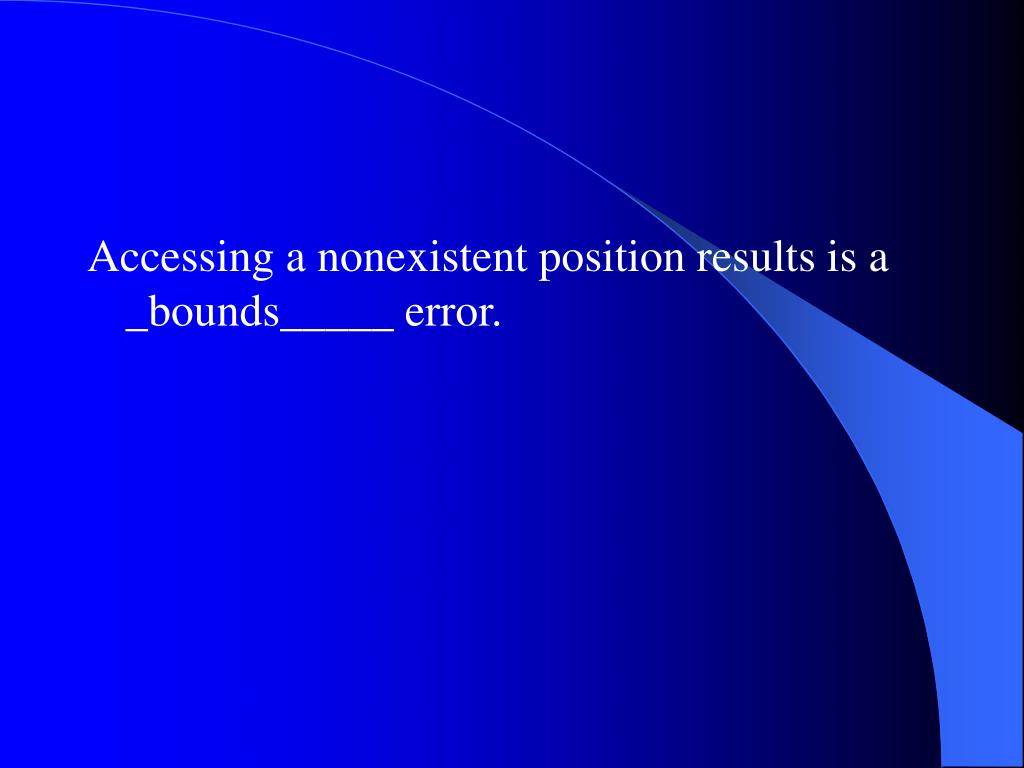 Accessing a nonexistent position results is a _bounds_____ error.