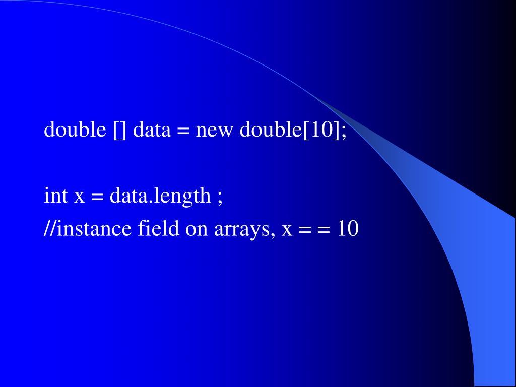 double [] data = new double[10];