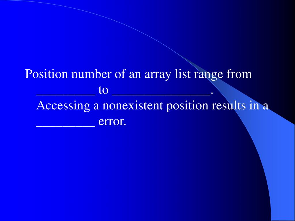 Position number of an array list range from _________ to _______________. Accessing a nonexistent position results in a _________ error.