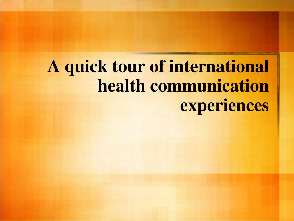 A quick tour of international health communication  experiences