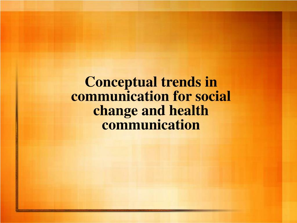 Conceptual trends in communication for social change and health communication