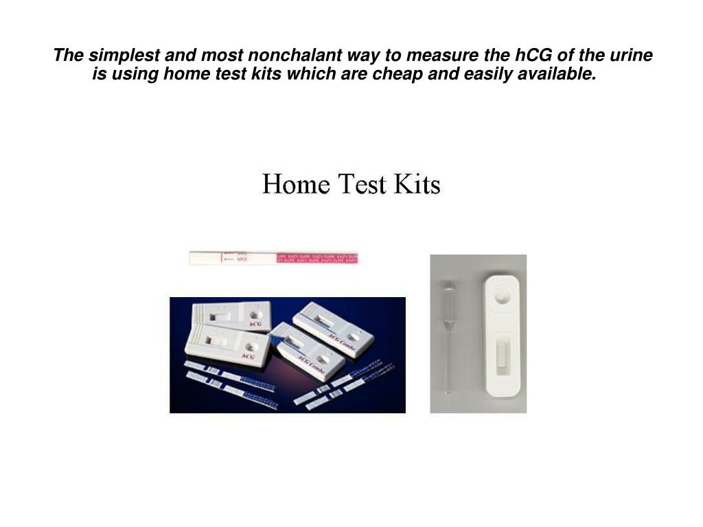 The simplest and most nonchalant way to measure the hCG of the urine is using home test kits which are cheap and easily available.
