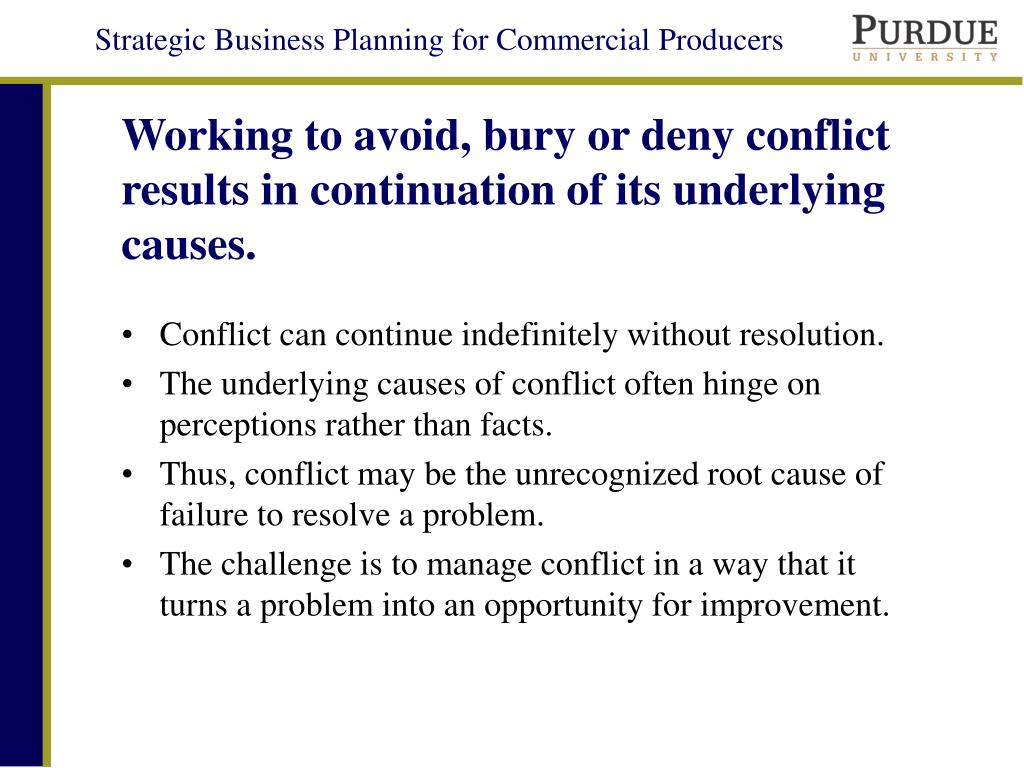 Working to avoid, bury or deny conflict results in continuation of its underlying causes.