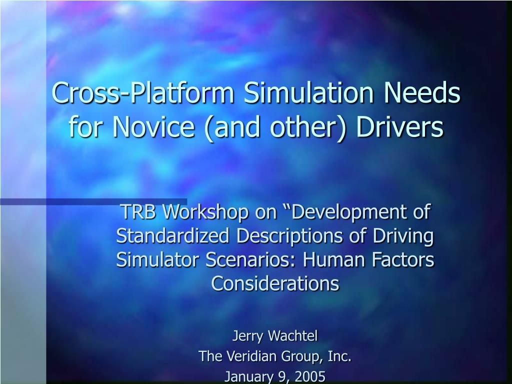 Cross-Platform Simulation Needs for Novice (and other) Drivers