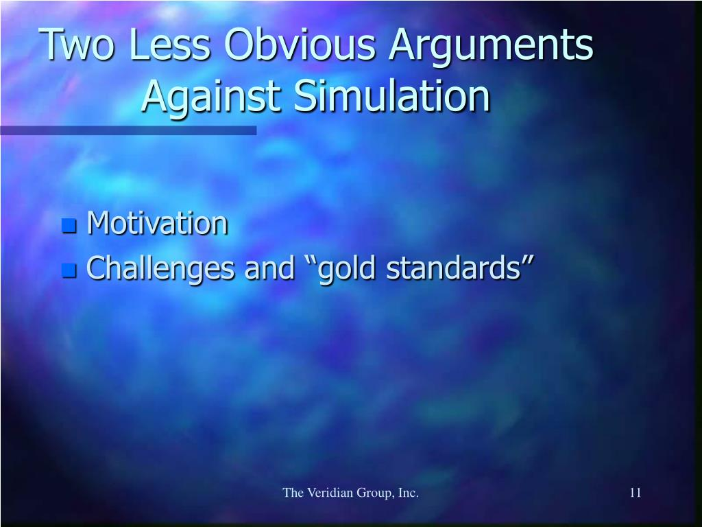 Two Less Obvious Arguments Against Simulation