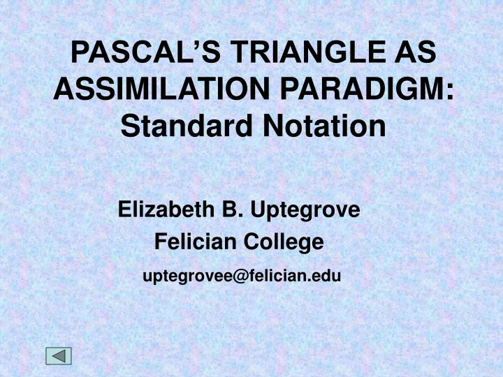 Pascal s triangle as assimilation paradigm standard notation l.jpg