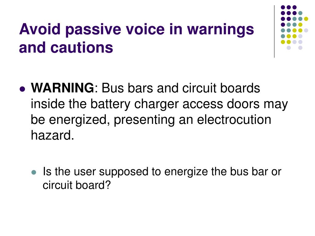 Avoid passive voice in warnings and cautions