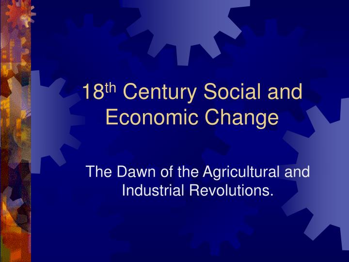 18 th century social and economic change l.jpg