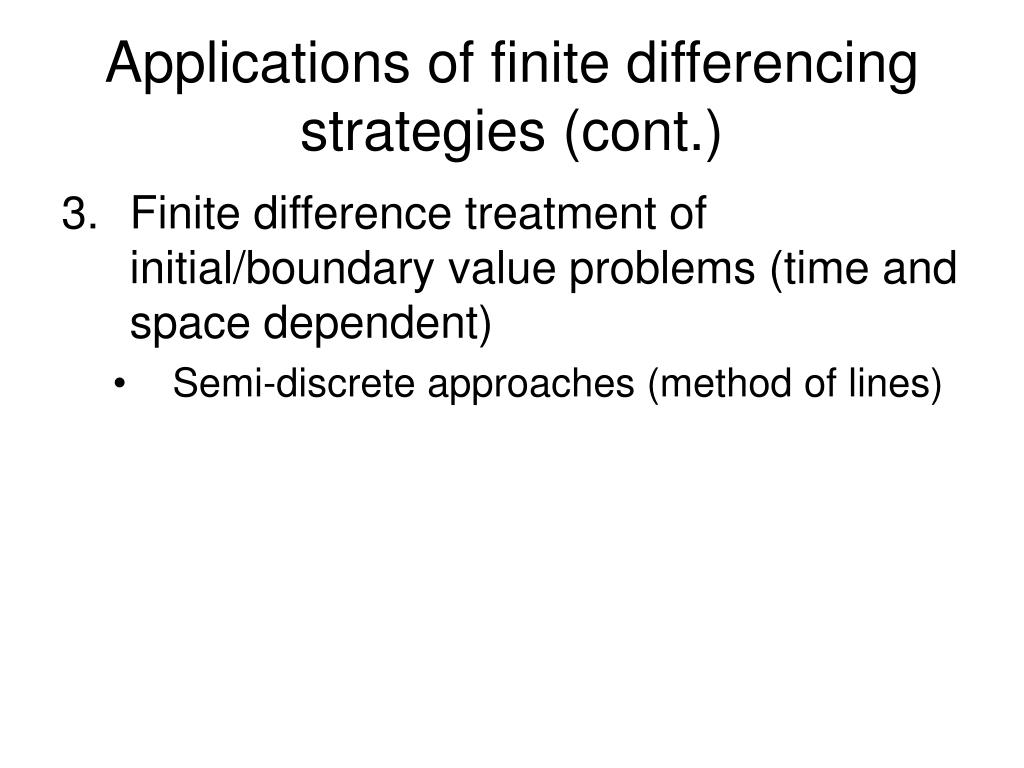 Applications of finite differencing strategies (cont.)