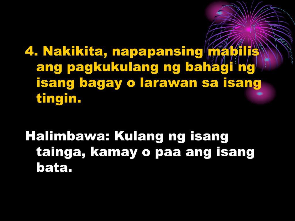 4. Nakikita, napapansing mabilis ang pagkukulang ng bahagi ng isang bagay o larawan sa isang tingin.
