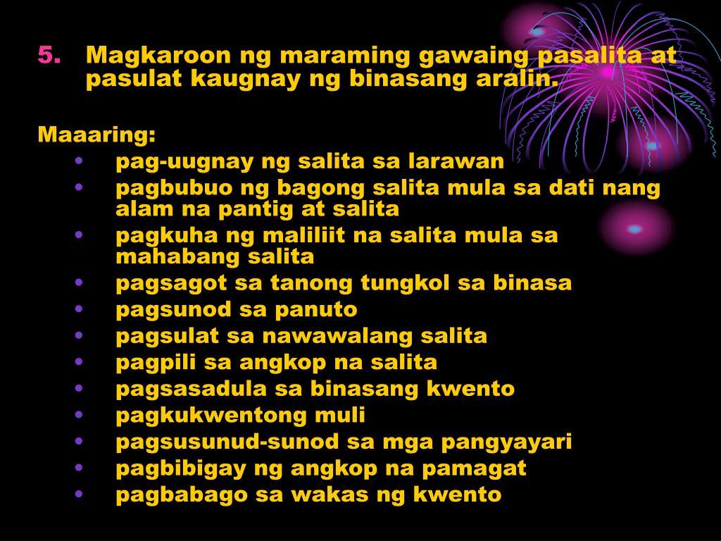 Magkaroon ng maraming gawaing pasalita at pasulat kaugnay ng binasang aralin.