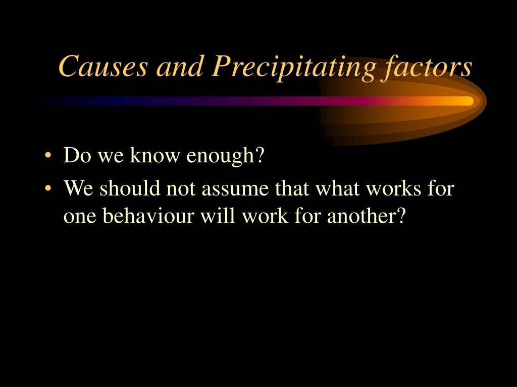 Causes and Precipitating factors