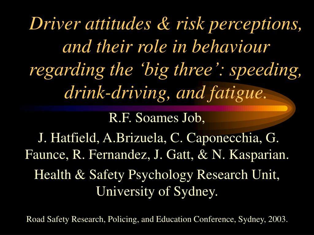 Driver attitudes & risk perceptions, and their role in behaviour regarding the 'big three': speeding, drink-driving, and fatigue.