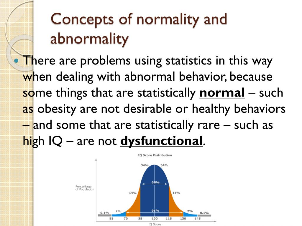 abnormality and normality concepts Defining abnormal behaviour 1 learning aims at the end of this chapter you should: x understand the complexity in distinguishing between abnormal and normal behaviour x understand the various definitions of abnormal behaviour x be familiar with the differences between deviance and dysfunction.