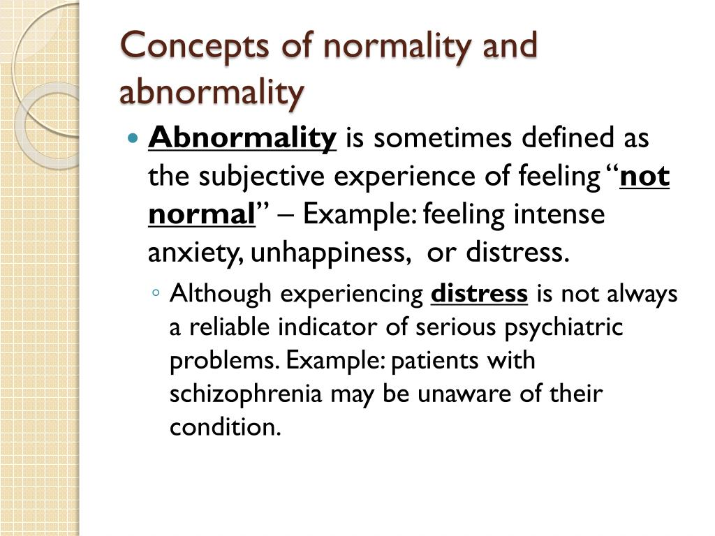 abnormality and normality Normality and abnormality in the medical sciences, it is easy to decide what is  normal in examining the temperature of the body, the blood.