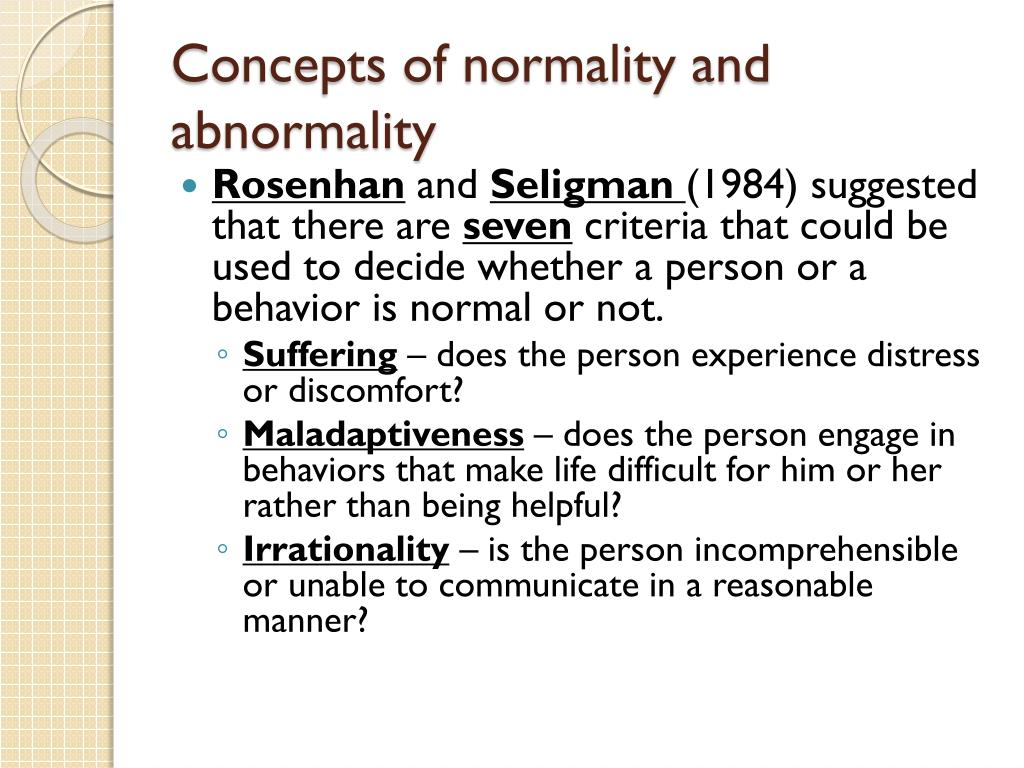 abnormality and normality Normality and abnormality are two sides in which can only be defined in relation to one another in order to define each and without assumption.