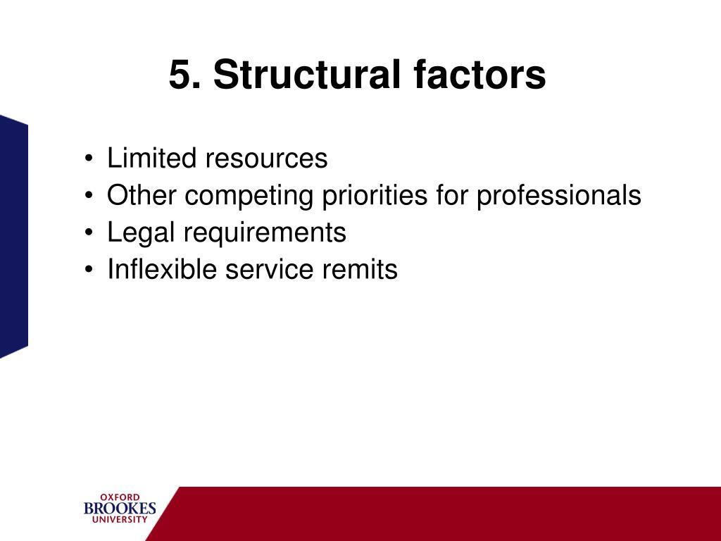 5. Structural factors