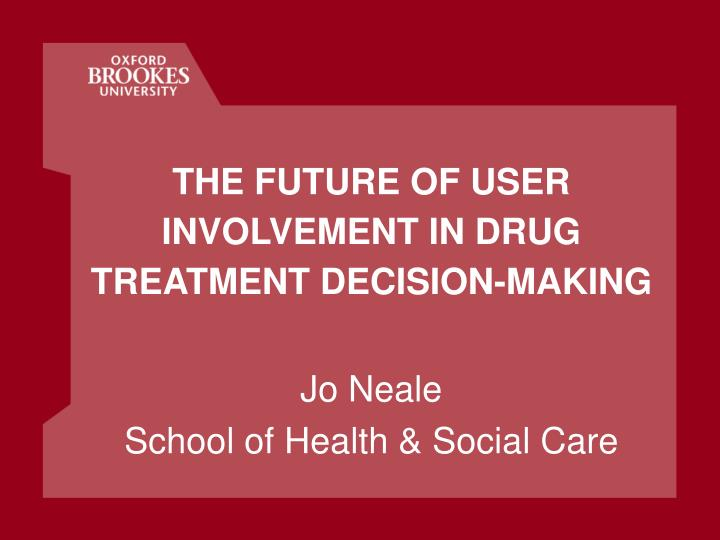 The future of user involvement in drug treatment decision making l.jpg