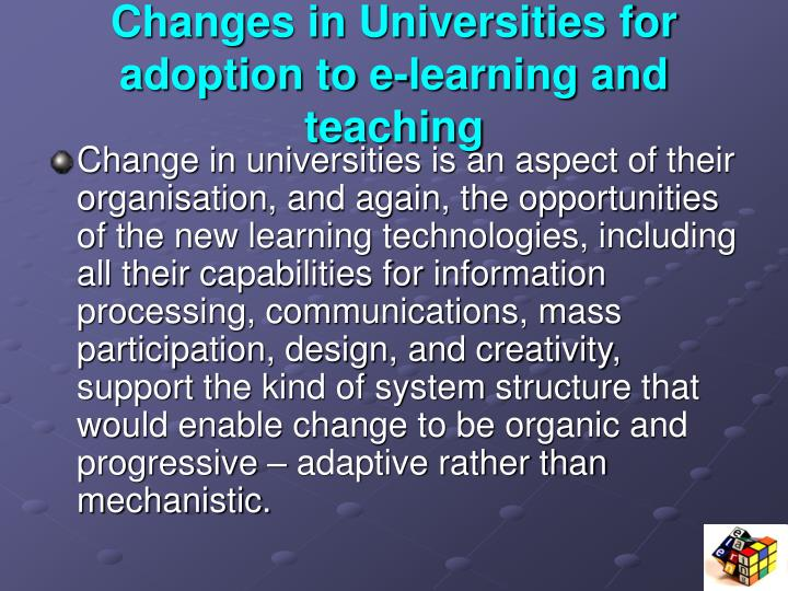 Changes in Universities for adoption to e-learning and teaching