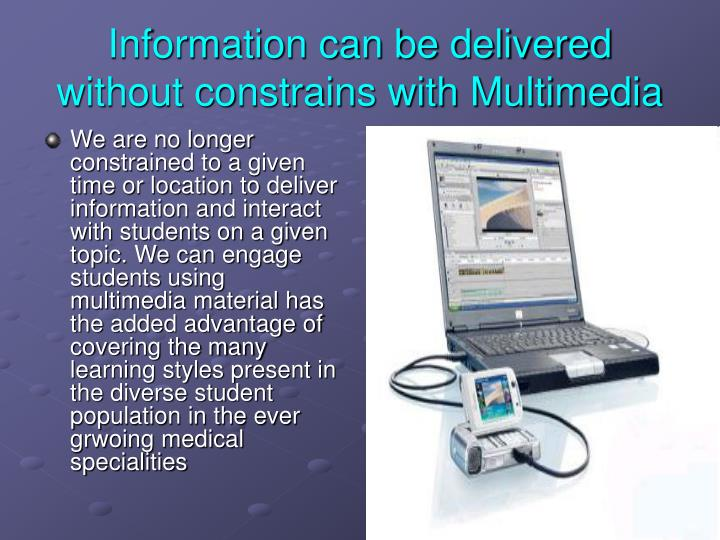 Information can be delivered without constrains with Multimedia