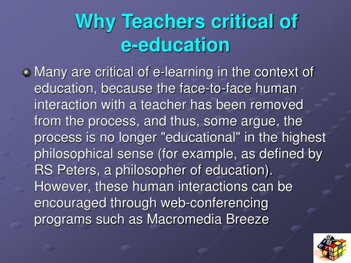 Why Teachers critical of             e-education