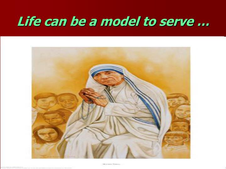 Life can be a model to serve