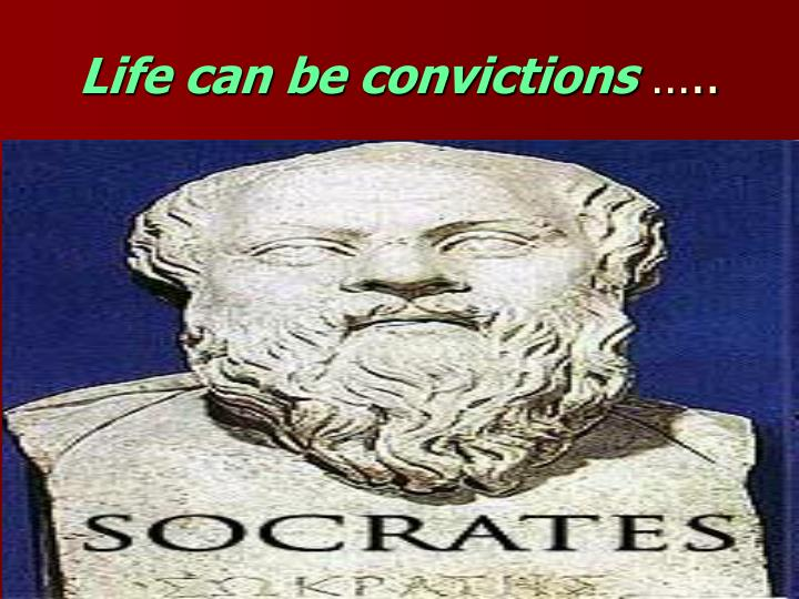 Life can be convictions