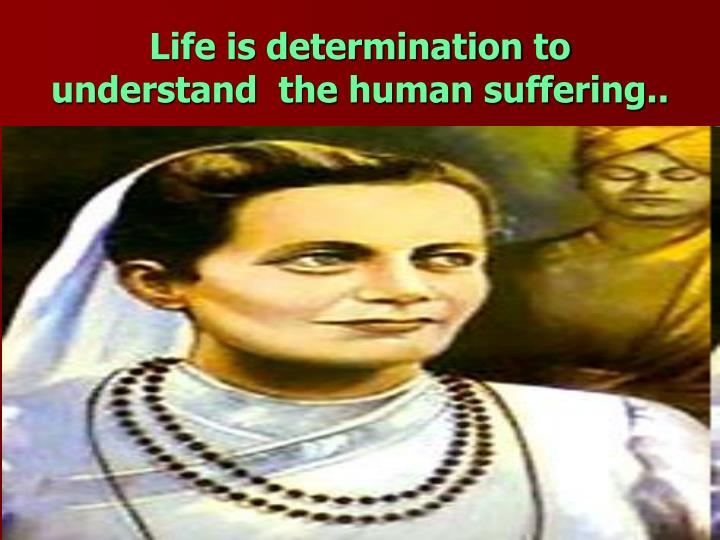 Life is determination to understand  the human suffering..