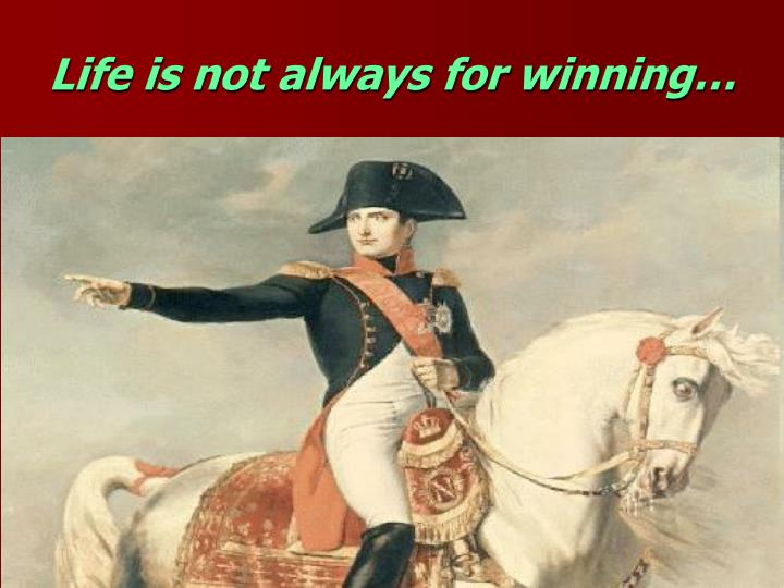 Life is not always for winning…