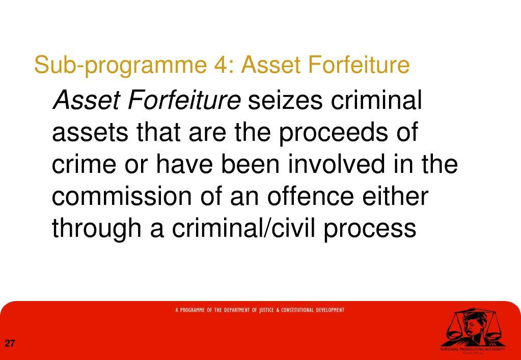 Sub-programme 4: Asset Forfeiture