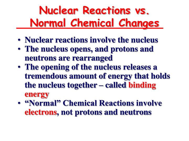 Nuclear reactions vs normal chemical changes l.jpg