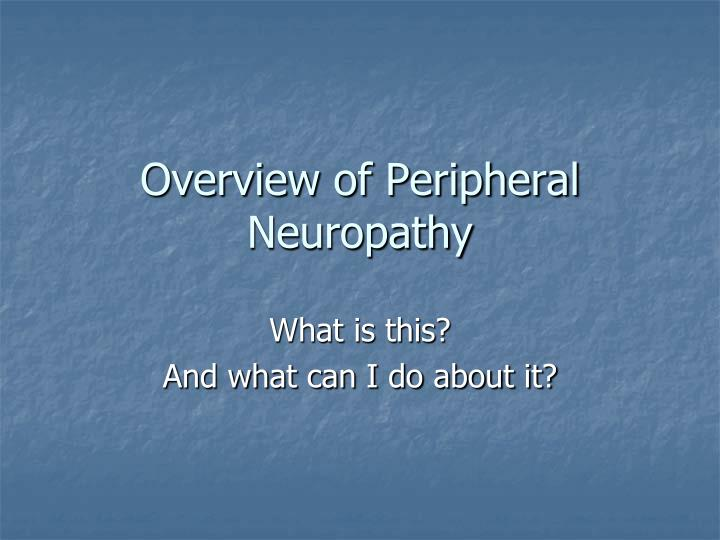 Overview of peripheral neuropathy l.jpg