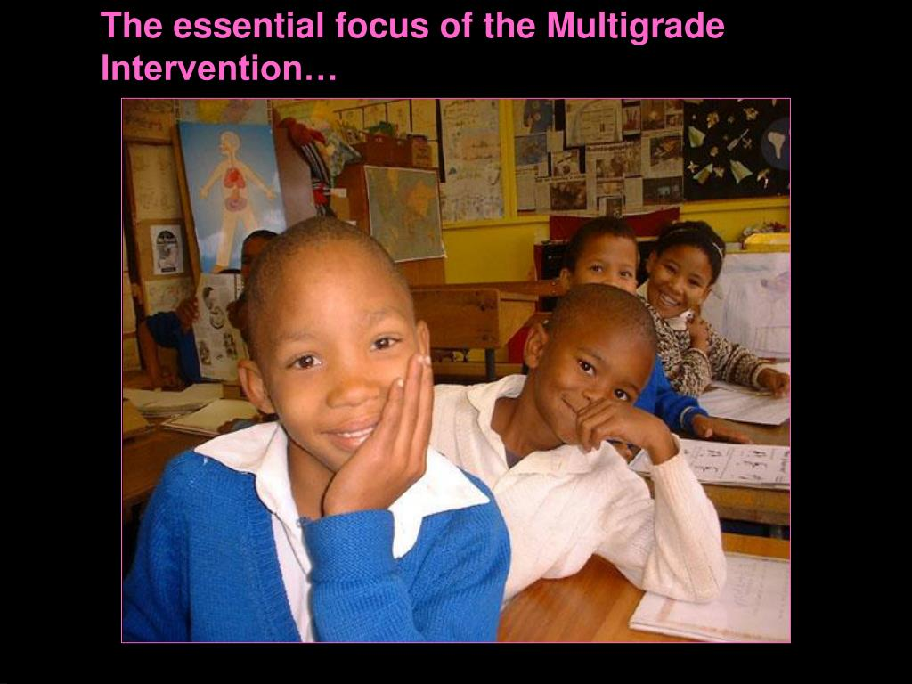 The essential focus of the Multigrade Intervention…