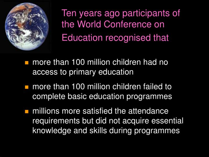 Ten years ago participants of the world conference on education recognised that l.jpg