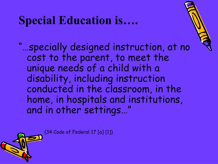 Special Education is….