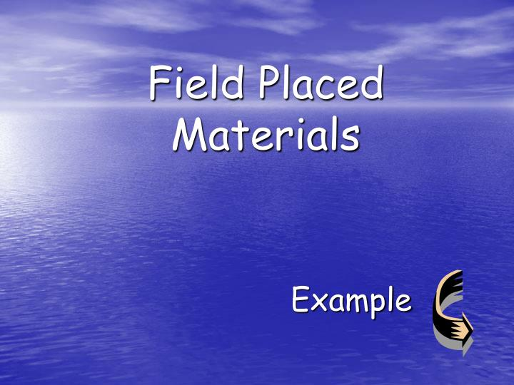 Field Placed Materials