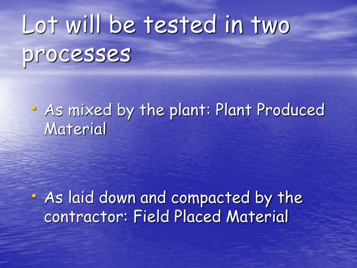 Lot will be tested in two processes