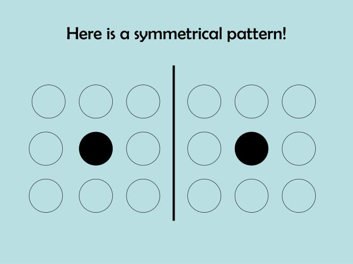 Here is a symmetrical pattern