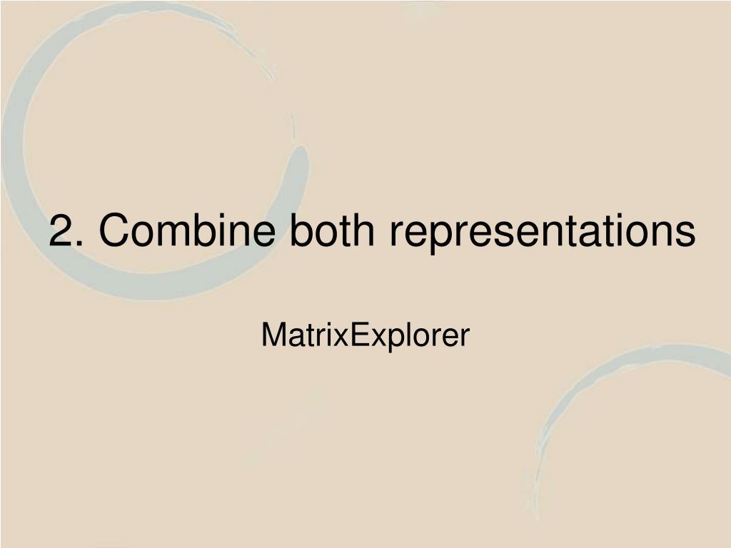 2. Combine both representations