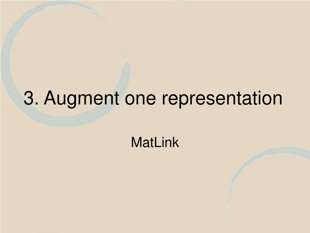 3. Augment one representation
