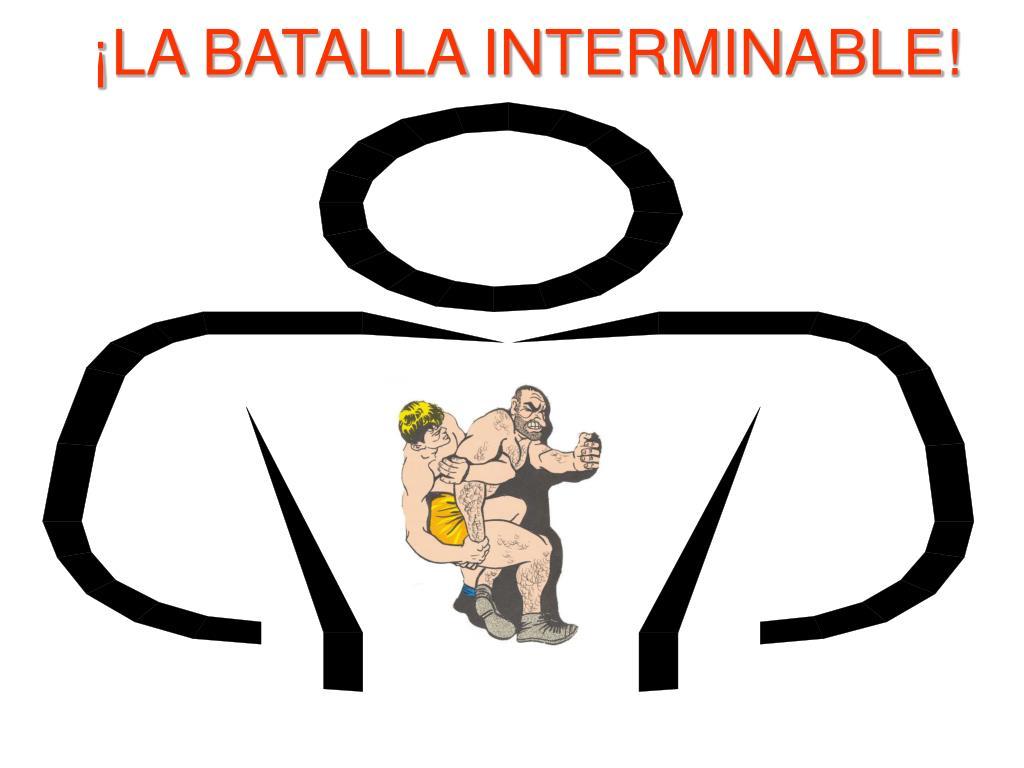 ¡LA BATALLA INTERMINABLE!