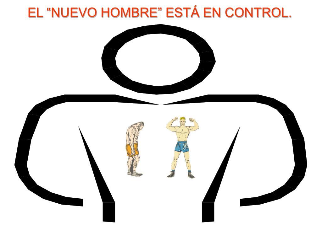 """EL """"NUEVO HOMBRE"""" ESTÁ EN CONTROL."""