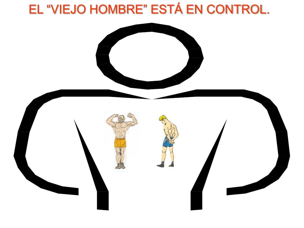 """EL """"VIEJO HOMBRE"""" ESTÁ EN CONTROL."""